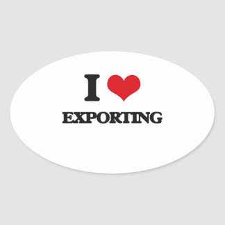 I love EXPORTING Oval Sticker
