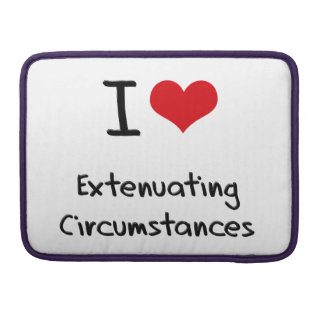 I love Extenuating Circumstances Sleeve For MacBooks