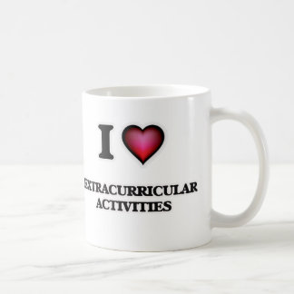 I love EXTRACURRICULAR ACTIVITIES Coffee Mug