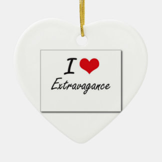 I love extravagance ceramic ornament
