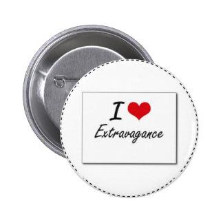 I love extravagance pinback button