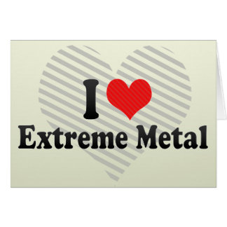 I Love Extreme Metal Greeting Card
