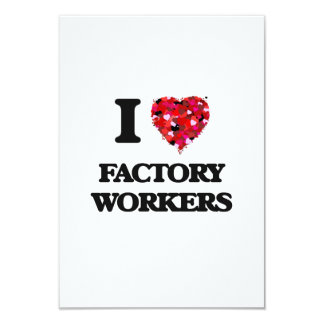 I love Factory Workers 3.5x5 Paper Invitation Card