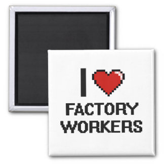 I love Factory Workers 2 Inch Square Magnet