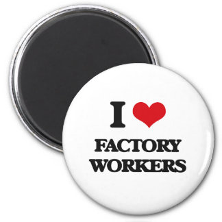 I love Factory Workers Fridge Magnet