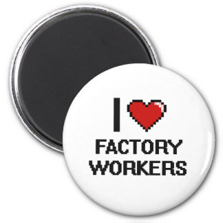 I love Factory Workers 2 Inch Round Magnet