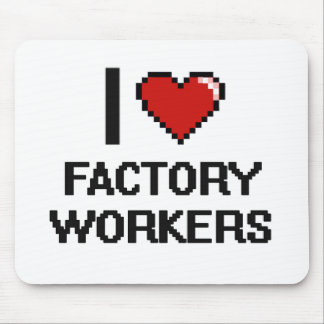 I love Factory Workers Mouse Pad