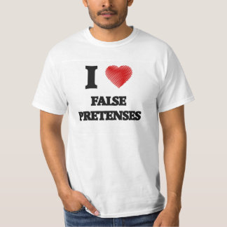 I love False Pretenses T Shirt