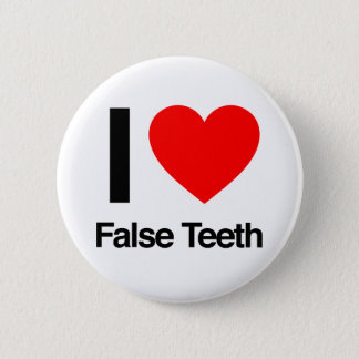 i love false teeth button