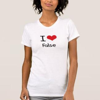 I Love False Tshirts