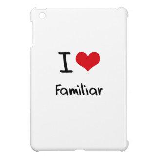 I Love Familiar Case For The iPad Mini