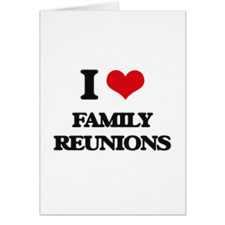 I love Family Reunions Greeting Card