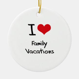 I Love Family Vacations Ceramic Ornament