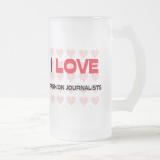 I LOVE FASHION JOURNALISTS FROSTED GLASS BEER MUG