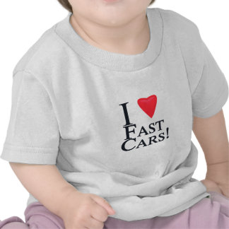 I Love Fast Cars! Tshirt