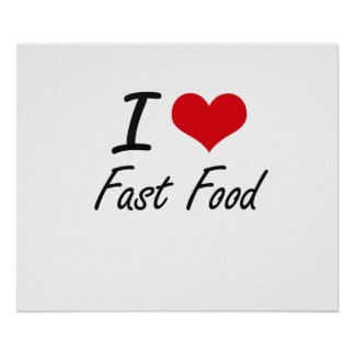 I love Fast Food Poster