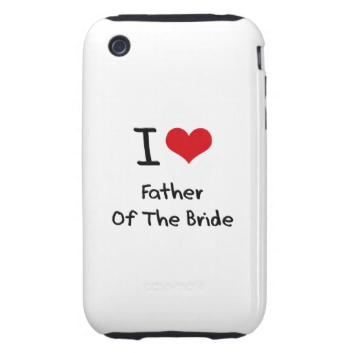 I Love Father Of The Bride iPhone 3 Tough Cases