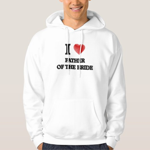I love Father Of The Bride Hooded Pullover