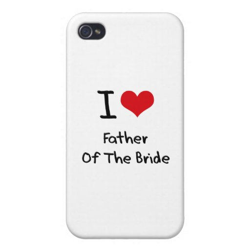 I Love Father Of The Bride Case For iPhone 4