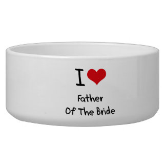 I Love Father Of The Bride Pet Bowl