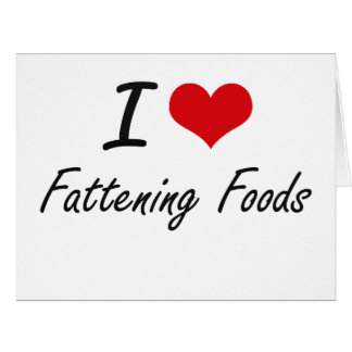 I love Fattening Foods Large Greeting Card