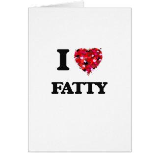 I Love Fatty Greeting Card