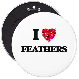 I Love Feathers 6 Inch Round Button