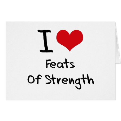 I Love Feats Of Strength Card