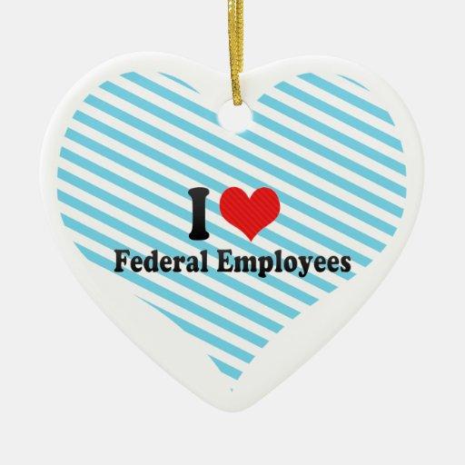 I Love Federal Employees Ceramic Ornament