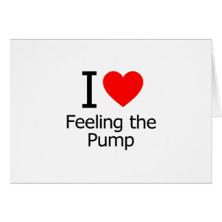 I Love Feeling the Pump Greeting Cards