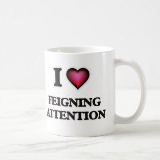 I love Feigning Attention Coffee Mug