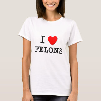 I Love Felons T-Shirt