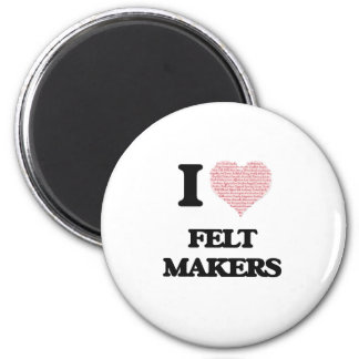 I love Felt Makers (Heart made from words) 2 Inch Round Magnet