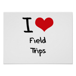 I Love Field Trips Posters