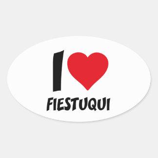 I love fiestuqui oval sticker
