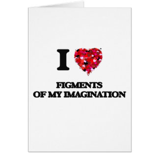 I Love Figments Of My Imagination Greeting Card