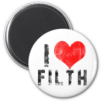 I Love Filth 2 Inch Round Magnet