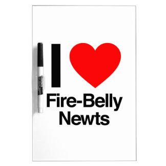 i love fire-belly newts Dry-Erase whiteboards