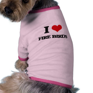 I love Fire Birds Doggie T-shirt