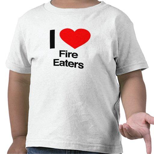 i love fire eaters tshirt