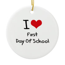 I Love First Day Of School Ceramic Ornament