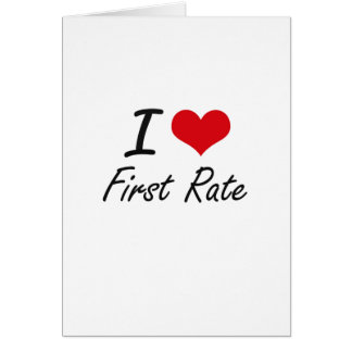 I love First Rate Greeting Card