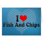 I Love Fish And Chips Greeting Cards
