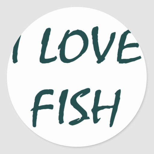 I love fish classic round sticker zazzle for I love the fishes