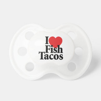 I Love Fish Tacos Baby Pacifiers