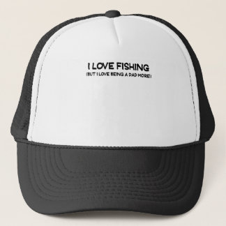I LOVE FISHING BUT I LOVE BEING A DAD MORE.png Trucker Hat