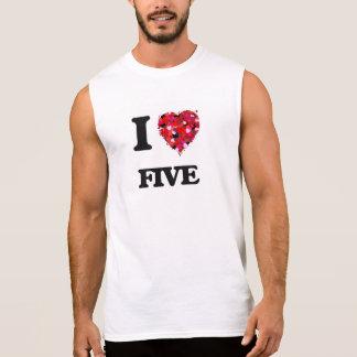 I Love Five Sleeveless T-shirts