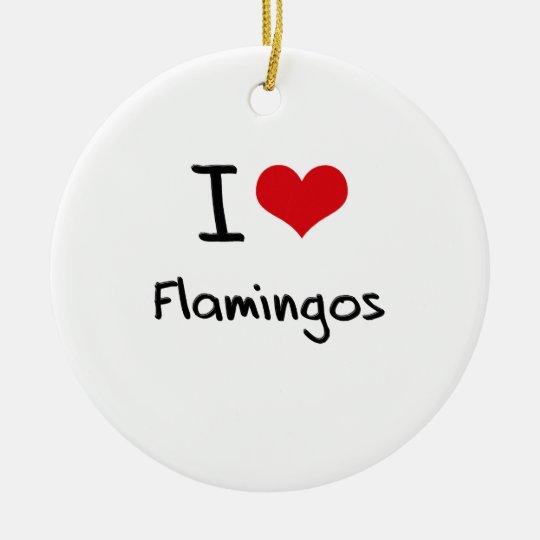 I Love Flamingos Ceramic Ornament