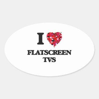 I love Flatscreen Tvs Oval Sticker
