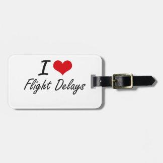 I love Flight Delays Bag Tag